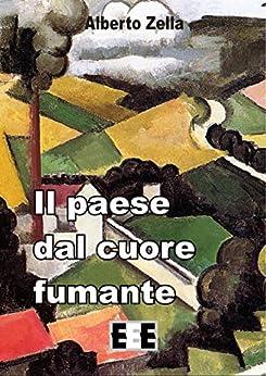 Il paese dal cuore fumante (I Mainstream) (Italian Edition) by [Zella, Alberto]