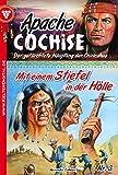 Apache Cochise 3 - Western: Mit einem Stiefel in der Hölle