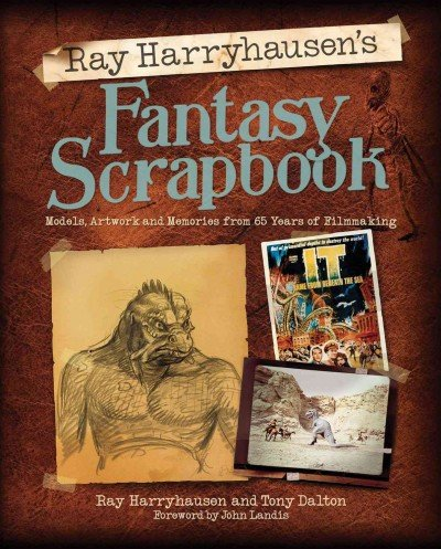 [(Ray Harryhausen's Fantasy Scrapbook: Models, Artwork and Memories from 65 Years of Filmmaking)] [ By (author) Ray Harryhausen, By (author) Tony Dalton, Foreword by John Landis ] [May, 2012]