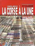 La Corse à la une : Corse-Matin 1952-2012