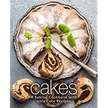 Cakes: A Baking Cookbook with Only Cake Recipes (2nd Edition) (English Edition)