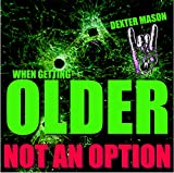 Image de WHEN GETTING OLDER IS NOT AN OPTION - BONUS: Memes For Motivation (Motivate, Motivating, Thrive, Live Forever, (Short Reads Book 3) (English Edition)