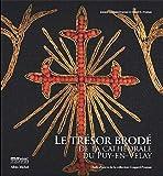 Le Trésor brodé de la cathédrale du Puy-en-Velay - Chefs-d'oeuvre de la collection Cougard-Fruman