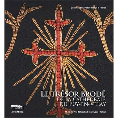 Le Trésor brodé de la cathédrale du Puy-en-Velay: Chefs-d'oeuvre de la collection Cougard-Fruman