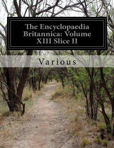 The Encyclopaedia Britannica: Volume XIII Slice II: 13 por Various