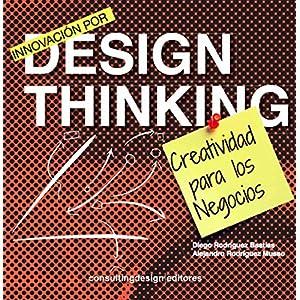 Innovación por Design Thinking: Creatividad para los negocios