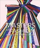 Masters of Fashion: Die bedeutendsten Modeschöpfer im Porträt von 1900 bis heute. Von Coco Chanel bis Christopher Bailey