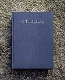 S.T.I.L.L.E.: Ein Buch, das fotografisch, literarisch und musikalisch zum Flanieren durch das Universum der Stille einl?dt