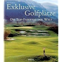Exklusive Golfplätze: Die Top-Fairways der Welt