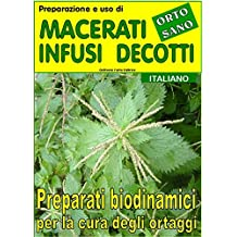 Preparazione e uso di macerati, infusi, decotti. Preparati biodinamici per la cura degli ortaggi (Coltivare l'orto Vol. 18303) (Italian Edition)