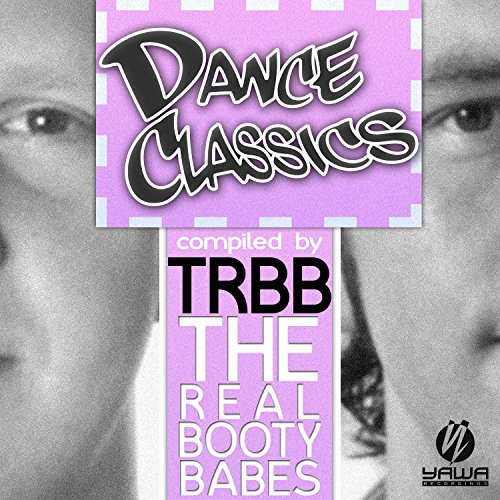 Dance Classics (Compiled by the Real Booty Babes) -