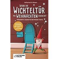 Wenn die Wichteltür vor Weihnachten erscheint: Märchenhafte Geschichten über magische Wichtel (Kinderbuch über das…