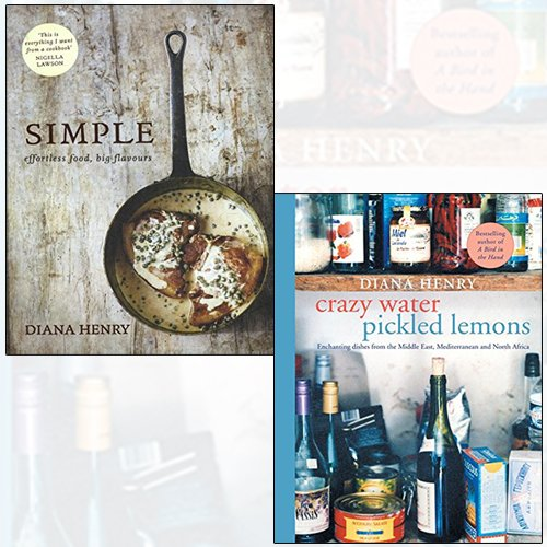diana henry 2 books collection set - simple effortless food, big flavours[hardcover], crazy water, pickled lemons enchanting dishes from the middle east, mediterranean and north africa