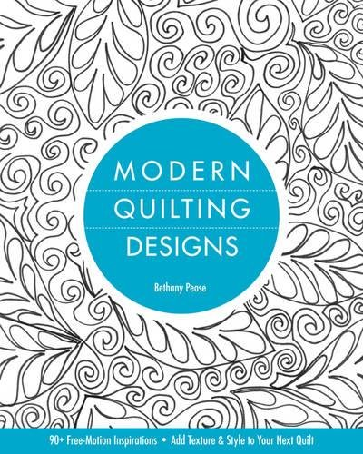 Modern Quilting Designs-Print-on-Demand-Edition: 90+ Free-Motion Inspirations--Add Texture & Style to Your Next Quilt (Designs Quilting Modern)