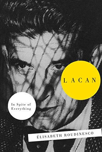 Lacan: In Spite Of Everything by Elisabeth Roudinesco(2014-03-18)