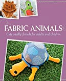 Fabric Animals: Cute cuddly friends for adults and children (English Edition)