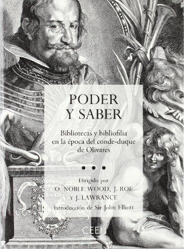 Descargar Libro Poder y saber. Bibliotecas y bibliofilia en la época del conde-duque de Olivares (Confluencias) de Oliver Noble Wood