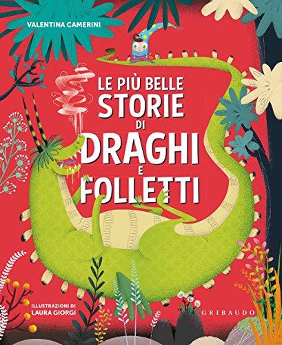 Le più belle storie di draghi e folletti. Ediz. a colori