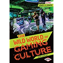 The Wild World of Gaming Culture (ShockZone ™ — Games and Gamers)
