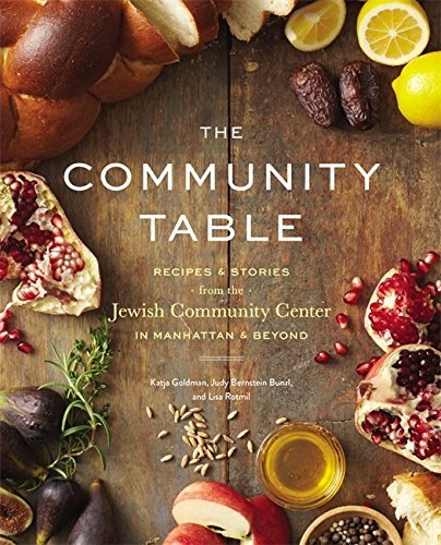 The Community Table: Recipes and Stories from the Jewish Community Center in Manhattan and Beyond by Katja Goldman (2015-05-28)