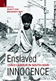 Enslaved Child Labour In South Asia Innocence