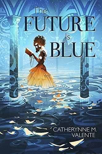The Future Is Blue por Catherynne M. Valente
