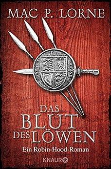 Das Blut des Löwen: Roman (Die Robin Hood-Reihe 3) von [Lorne, Mac P.]