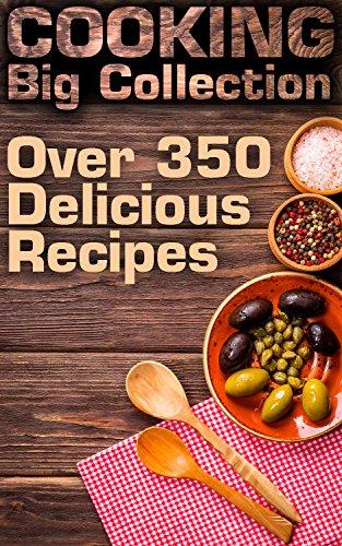 Cooking Big Collection: Over 350 Delicious Recipes: (Healthy Recipes, Healthy Cookbook) (English Edition)