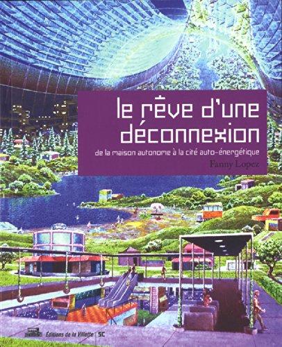 Le Rêve d'une déconnexion. De la maison autonome à la cité auto-énergétique par Fanny Lopez
