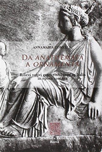 Da anathemata a ornamenta. Rilievi votivi greci riutilizzati in Italia in epoca romana di Annamaria Comella