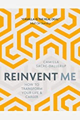 Reinvent Me: How to Transform Your Life and Career Kindle Edition