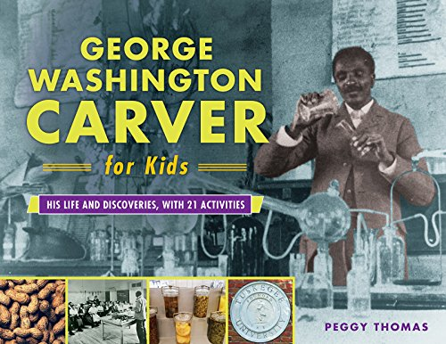 Descargar George Washington Carver for Kids: His Life and Discoveries, with 21 Activities (For Kids series) PDF Gratis