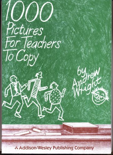 1000 Pictures for Teachers to Copy by Andrew Wright (1985-01-01)