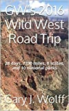 GW's 2016 Wild West Road Trip: 28 days, 7700 miles, 8 states, and 10 national parks (English Edition)