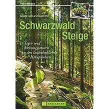 Schwarzwald Steige: 17 Tages- und Mehrtagestouren zu den landschaftlichen Höhepunkten (Erlebnis Wandern)