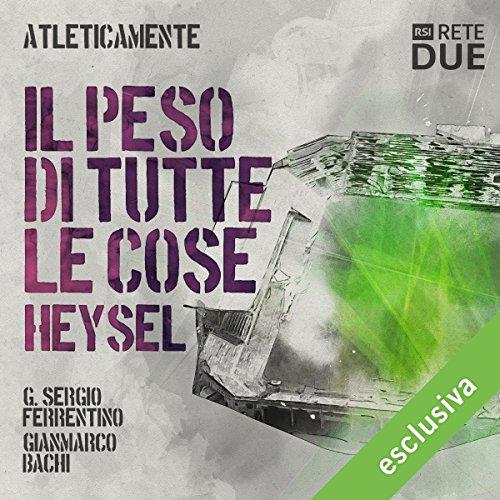 Il peso di tutte le cose - Heysel (Atleticamente) | G. Sergio Ferrentino