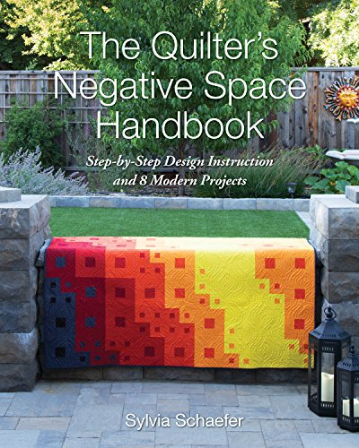 The Quilter's Negative Space Handbook: Step-By-Step Design Instruction and 8 Modern Projects -