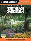 Black + Decker The Complete Guide to Northeast Gardening