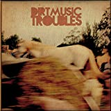 Dirtmusic: Troubles (Audio CD)