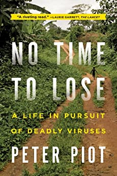 No Time to Lose: A Life in Pursuit of Deadly Viruses by [Piot, Peter]