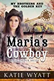 Mail Order Bride: Maria's Cowboy (My Brothers and the Golden Key Series Book 2)