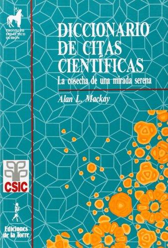 El diccionario de citas cientificas. Cosecha de una mirada serena (Proyecto Didáctico Quirón, Ciencias, Tecnología y Sociedad) por Alan Mackay