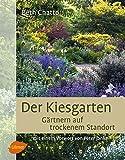 Der Kiesgarten: Gärtnern auf trockenem Standort