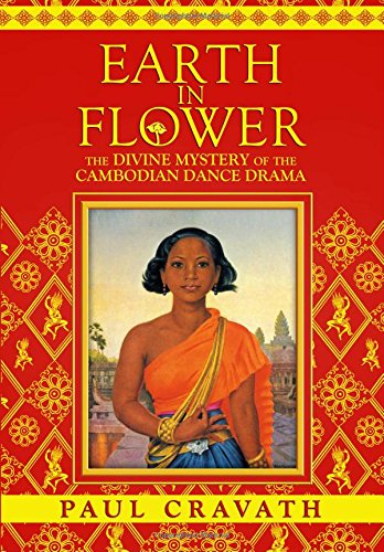 Earth in Flower - The Divine Mystery of the Cambodian Dance Drama por Paul Cravath