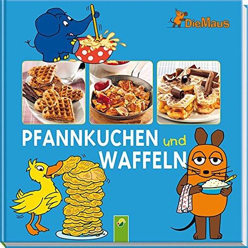 Preisvergleich Produktbild Die Maus - Pfannkuchen und Waffeln