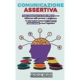 Comunicazione Assertiva: 2 libri in 1 - Come comunicare in modo efficace, avere influenza sulle persone e migliorare le inter