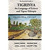 The Essential Guide to Tigrinya: The Language of Eritrea and Tigray Ethiopia