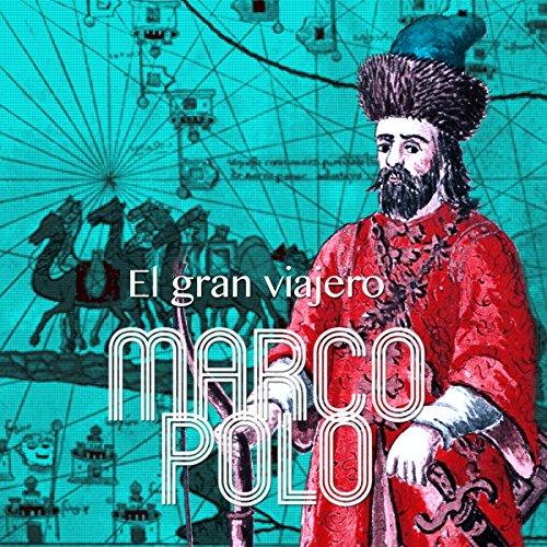 Marco Polo [Spanish Edition]: El gran viajero [Marco Polo: The Great Voyager]