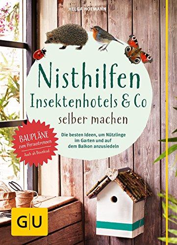 Nisthilfen, Insektenhotels & Co. selber machen: Die besten Ideen, um Nützlinge im Garten anzusiedeln (GU Garten Extra) -