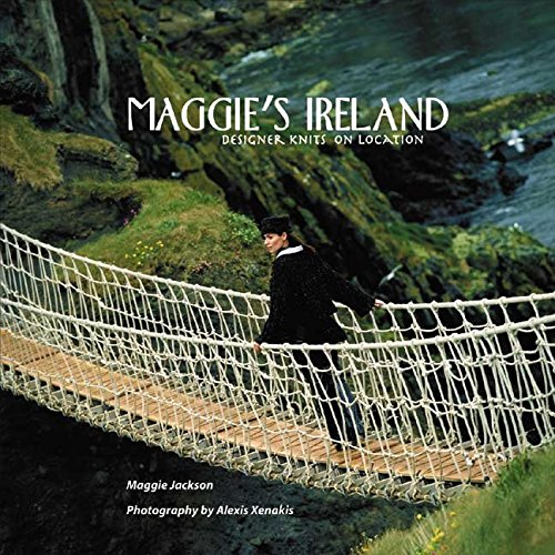 [(Maggie's Ireland : Designer Knits on Location)] [By (author) Maggie Jackson] published on (April, 2004)